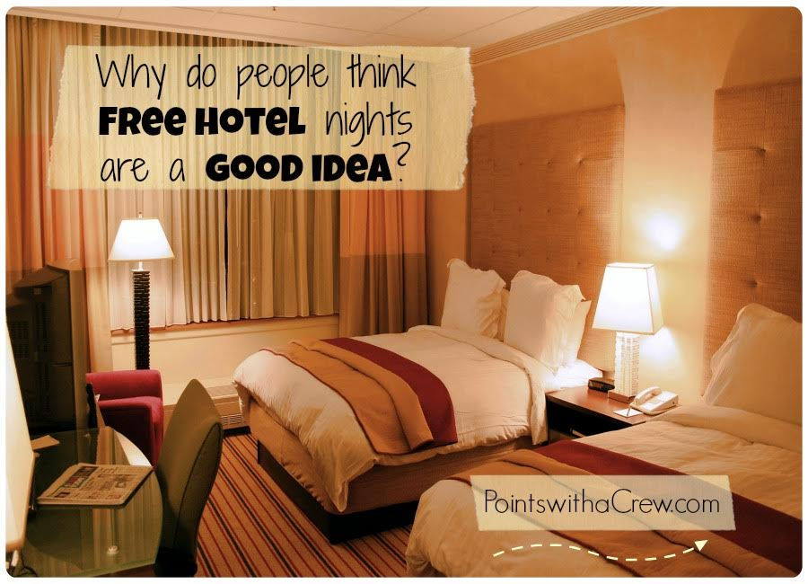 While free travel is always nice, I've got a BIG problem with free hotel stays